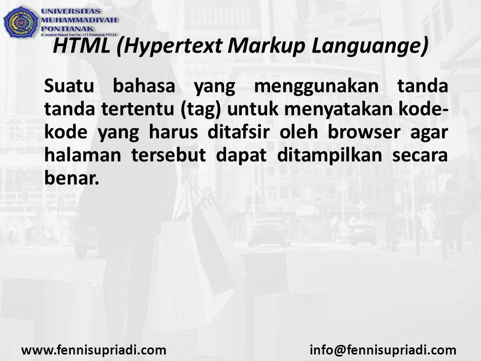 www.fennisupriadi.cominfo@fennisupriadi.com HTML (Hypertext Markup Languange) Suatu bahasa yang menggunakan tanda tanda tertentu (tag) untuk menyataka