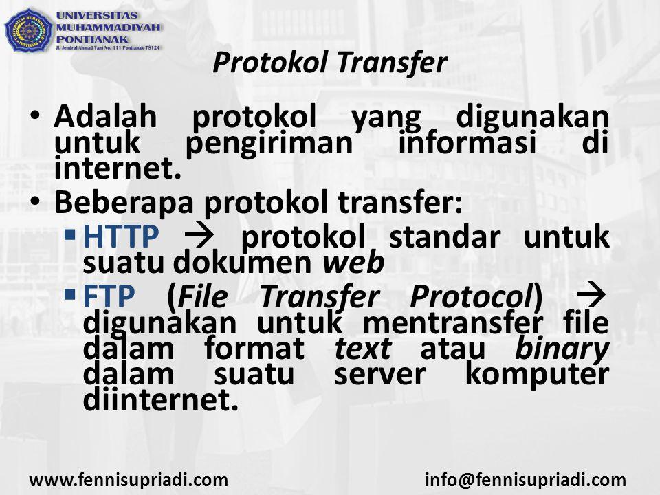 www.fennisupriadi.cominfo@fennisupriadi.com Protokol Transfer Adalah protokol yang digunakan untuk pengiriman informasi di internet. Beberapa protokol