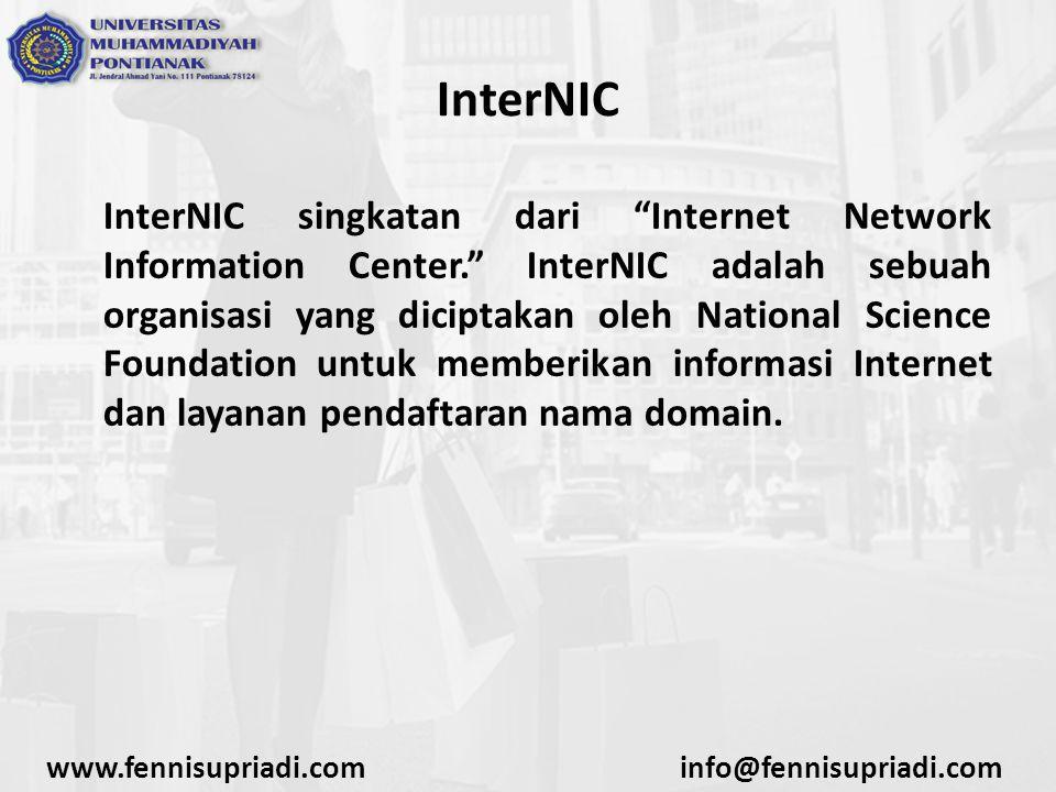 "www.fennisupriadi.cominfo@fennisupriadi.com InterNIC InterNIC singkatan dari ""Internet Network Information Center."" InterNIC adalah sebuah organisasi"