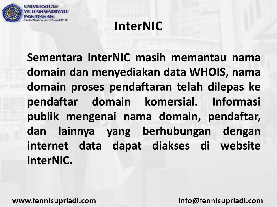 www.fennisupriadi.cominfo@fennisupriadi.com InterNIC Sementara InterNIC masih memantau nama domain dan menyediakan data WHOIS, nama domain proses pend