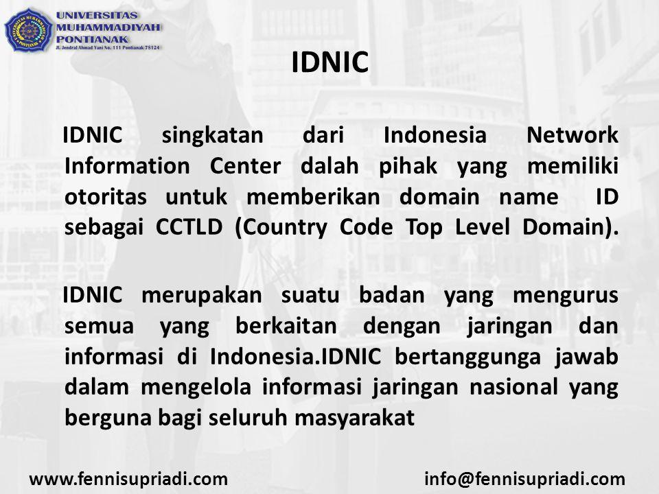 www.fennisupriadi.cominfo@fennisupriadi.com IDNIC IDNIC singkatan dari Indonesia Network Information Center dalah pihak yang memiliki otoritas untuk m