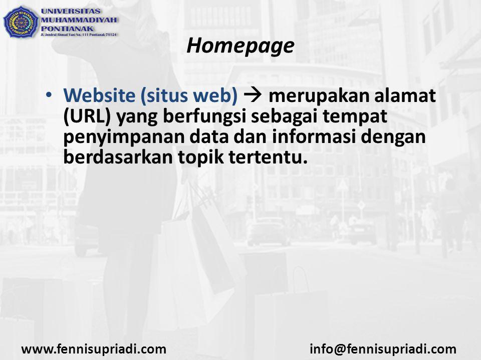 www.fennisupriadi.cominfo@fennisupriadi.com Homepage Website (situs web)  merupakan alamat (URL) yang berfungsi sebagai tempat penyimpanan data dan i