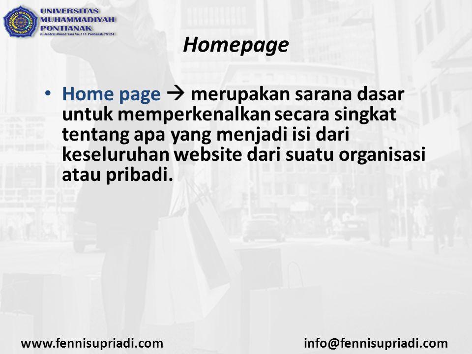 www.fennisupriadi.cominfo@fennisupriadi.com Homepage Home page  merupakan sarana dasar untuk memperkenalkan secara singkat tentang apa yang menjadi i