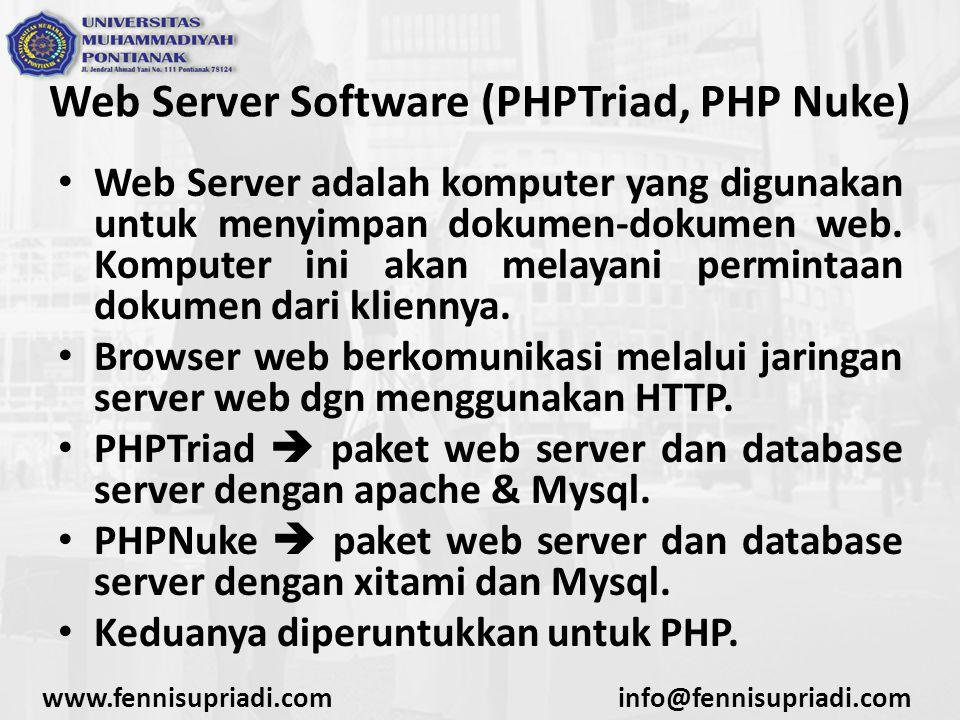 www.fennisupriadi.cominfo@fennisupriadi.com Web Server Software (PHPTriad, PHP Nuke) Web Server adalah komputer yang digunakan untuk menyimpan dokumen