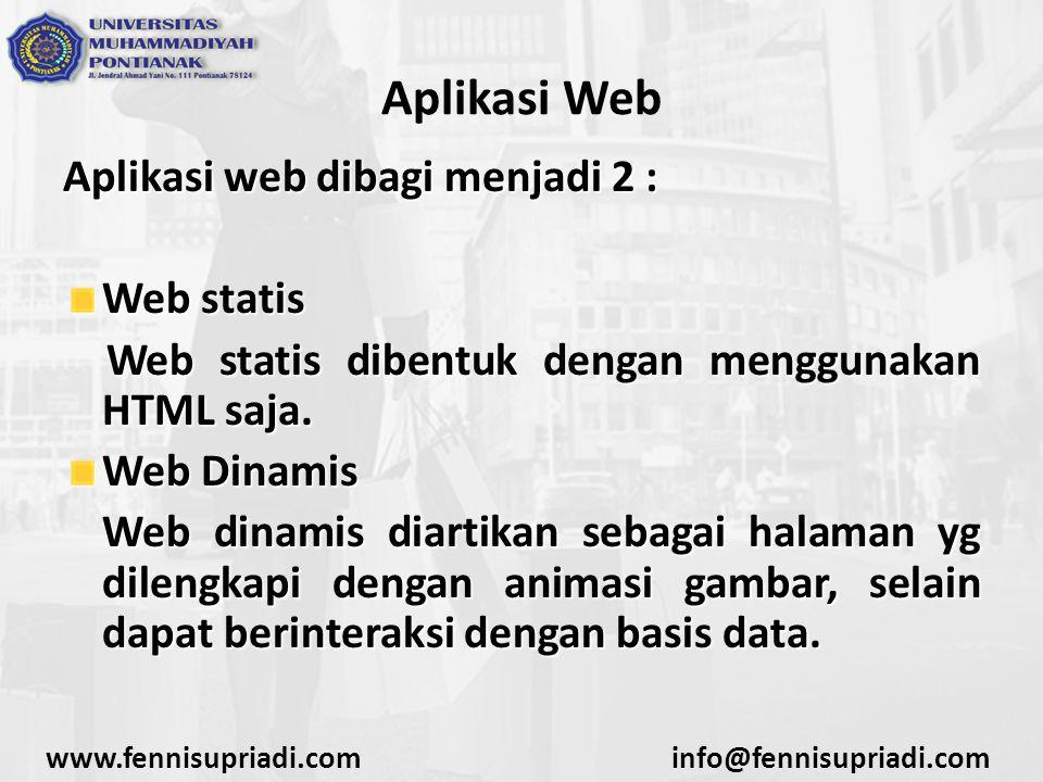 www.fennisupriadi.cominfo@fennisupriadi.com Aplikasi Web Aplikasi web dibagi menjadi 2 : Web statis Web statis dibentuk dengan menggunakan HTML saja.
