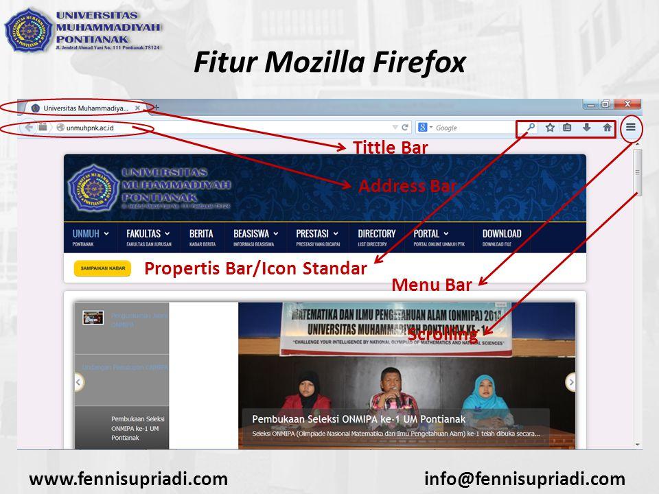 www.fennisupriadi.cominfo@fennisupriadi.com Fitur Mozilla Firefox Address Bar Tittle Bar Propertis Bar/Icon Standar Menu Bar Scrolling