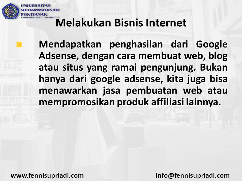www.fennisupriadi.cominfo@fennisupriadi.com Melakukan Bisnis Internet Mendapatkan penghasilan dari Google Adsense, dengan cara membuat web, blog atau