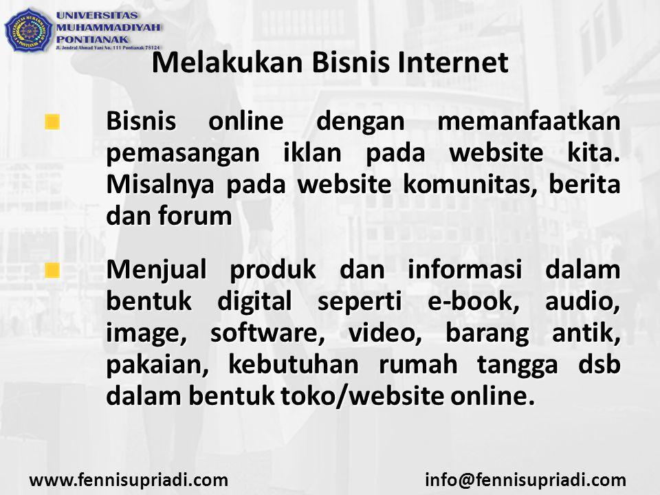 www.fennisupriadi.cominfo@fennisupriadi.com Melakukan Bisnis Internet Bisnis online dengan memanfaatkan pemasangan iklan pada website kita. Misalnya p
