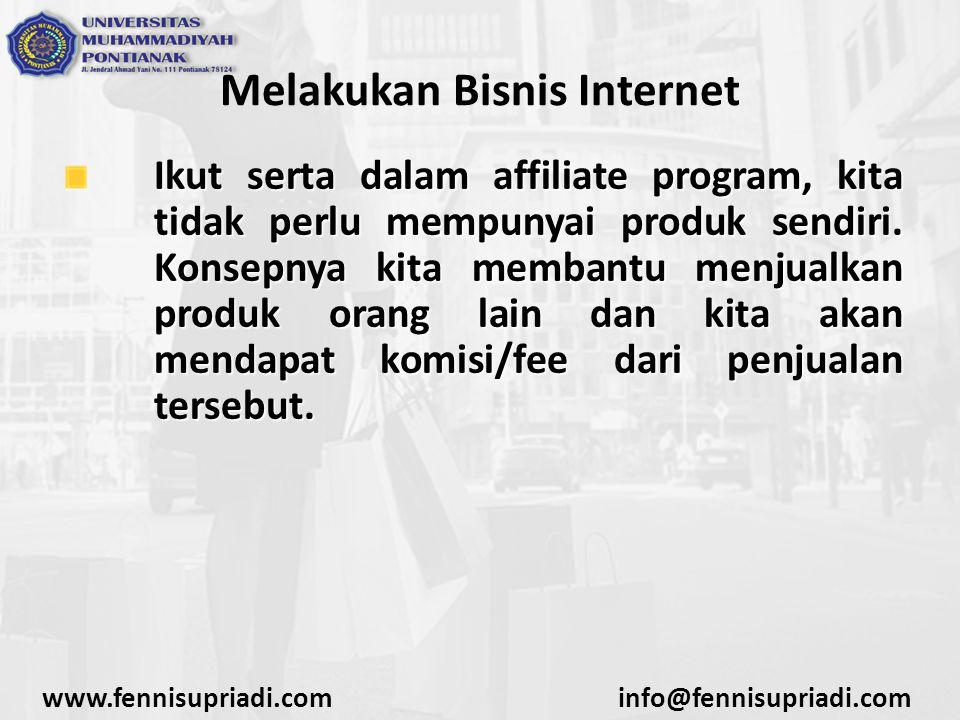 www.fennisupriadi.cominfo@fennisupriadi.com Melakukan Bisnis Internet Ikut serta dalam affiliate program, kita tidak perlu mempunyai produk sendiri. K