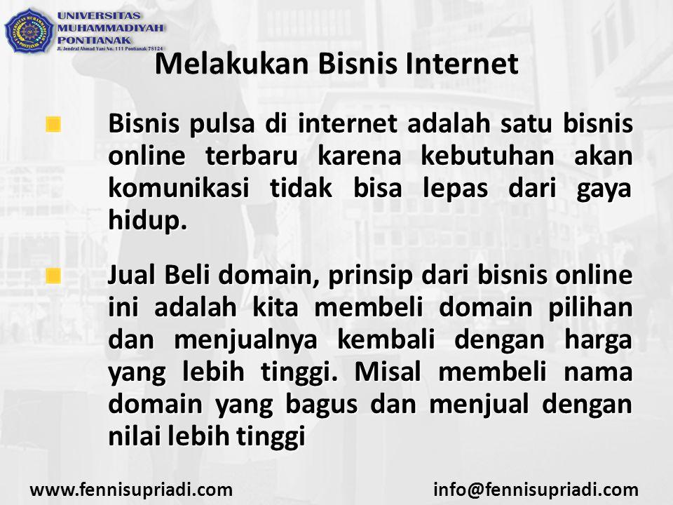 www.fennisupriadi.cominfo@fennisupriadi.com Melakukan Bisnis Internet Bisnis pulsa di internet adalah satu bisnis online terbaru karena kebutuhan akan