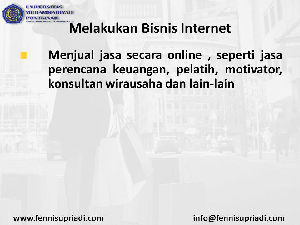 www.fennisupriadi.cominfo@fennisupriadi.com Melakukan Bisnis Internet Menjual jasa secara online, seperti jasa perencana keuangan, pelatih, motivator,