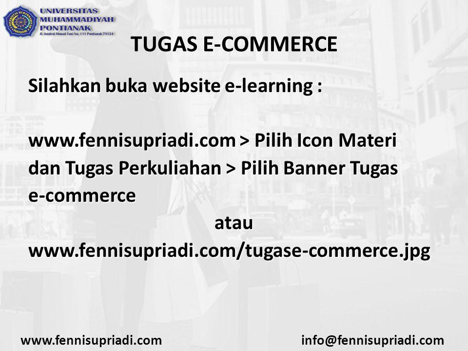 www.fennisupriadi.cominfo@fennisupriadi.com TUGAS E-COMMERCE Silahkan buka website e-learning : www.fennisupriadi.com > Pilih Icon Materi dan Tugas Pe