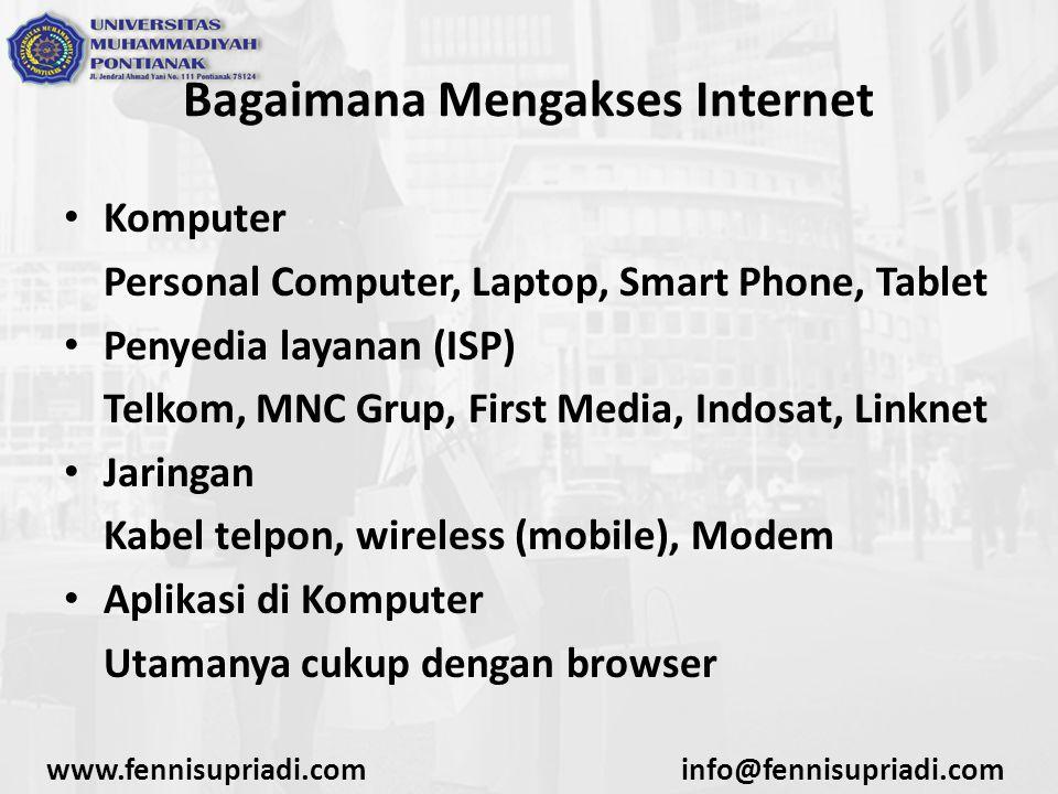 www.fennisupriadi.cominfo@fennisupriadi.com Bagaimana Mengakses Internet Komputer Personal Computer, Laptop, Smart Phone, Tablet Penyedia layanan (ISP