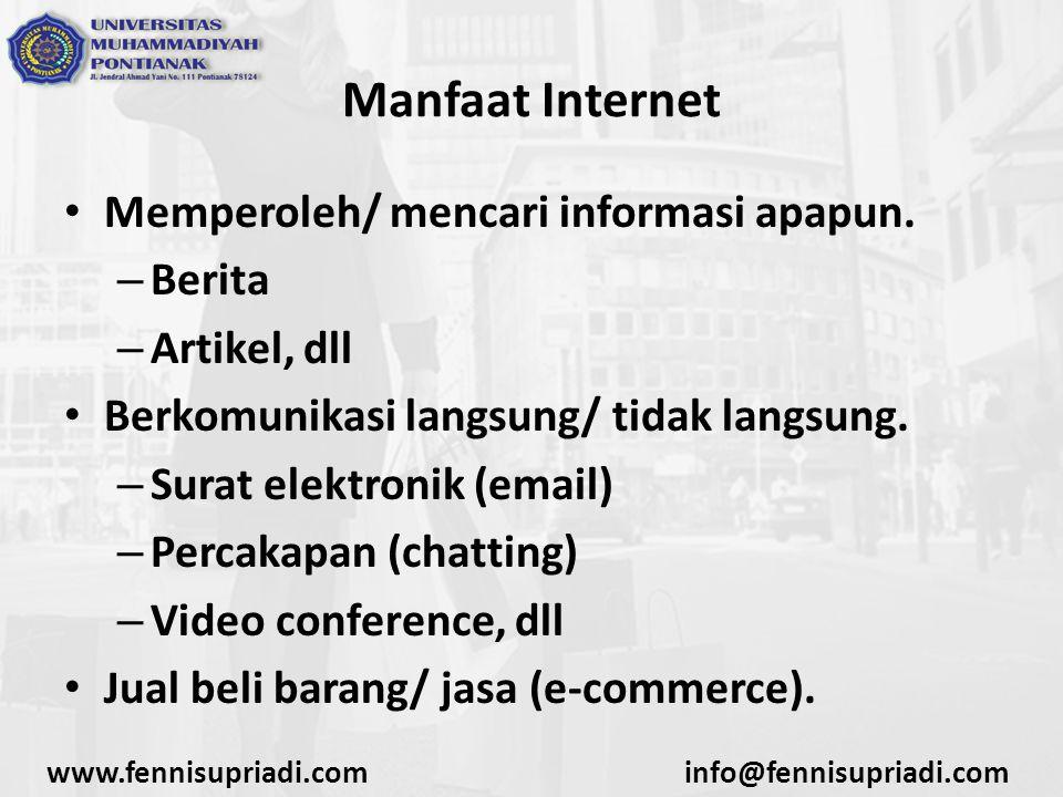 www.fennisupriadi.cominfo@fennisupriadi.com Manfaat Internet Memperoleh/ mencari informasi apapun. – Berita – Artikel, dll Berkomunikasi langsung/ tid