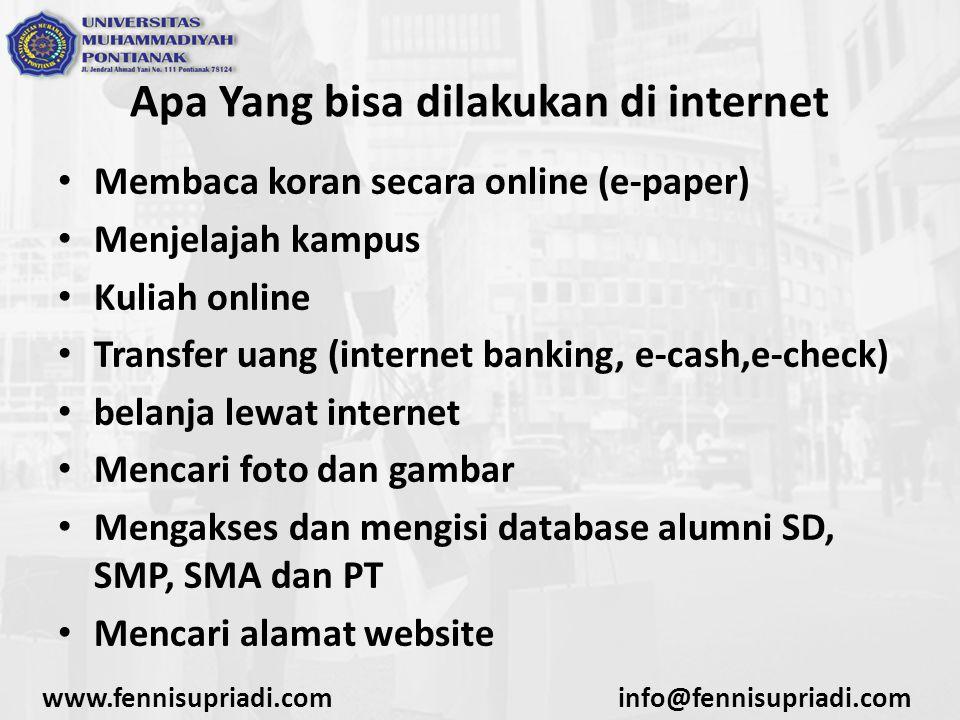 www.fennisupriadi.cominfo@fennisupriadi.com Apa Yang bisa dilakukan di internet Membaca koran secara online (e-paper) Menjelajah kampus Kuliah online
