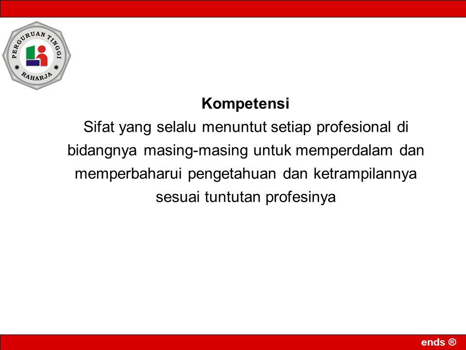 ends ® Kompetensi Sifat yang selalu menuntut setiap profesional di bidangnya masing-masing untuk memperdalam dan memperbaharui pengetahuan dan ketramp