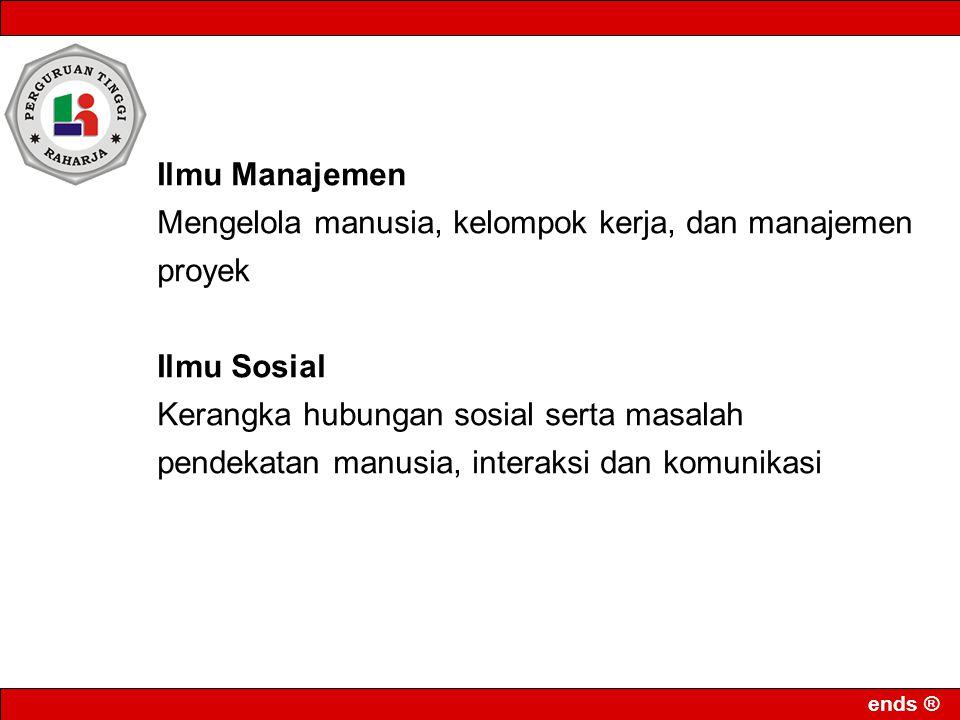ends ® Ilmu Manajemen Mengelola manusia, kelompok kerja, dan manajemen proyek Ilmu Sosial Kerangka hubungan sosial serta masalah pendekatan manusia, i