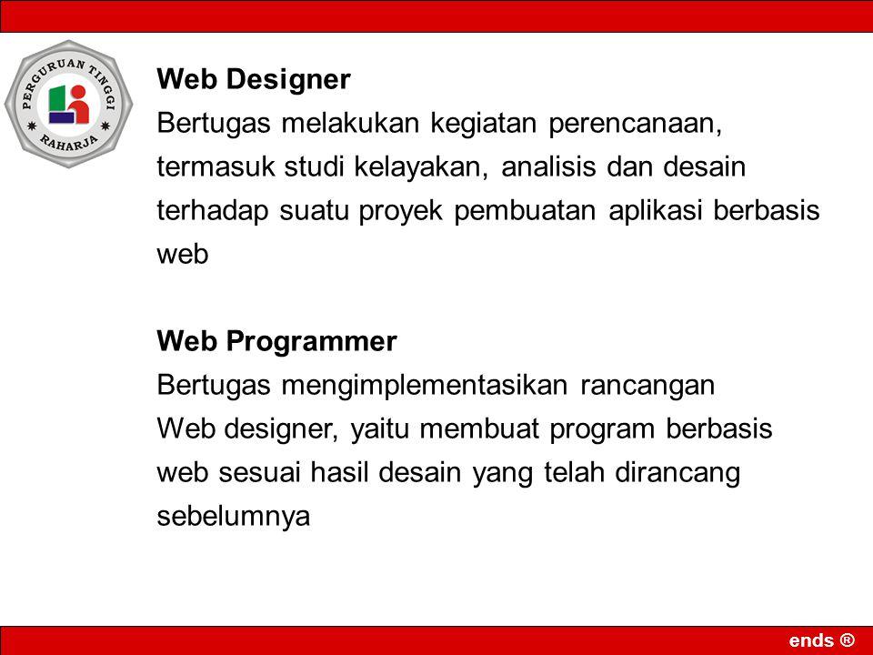ends ® Web Designer Bertugas melakukan kegiatan perencanaan, termasuk studi kelayakan, analisis dan desain terhadap suatu proyek pembuatan aplikasi be