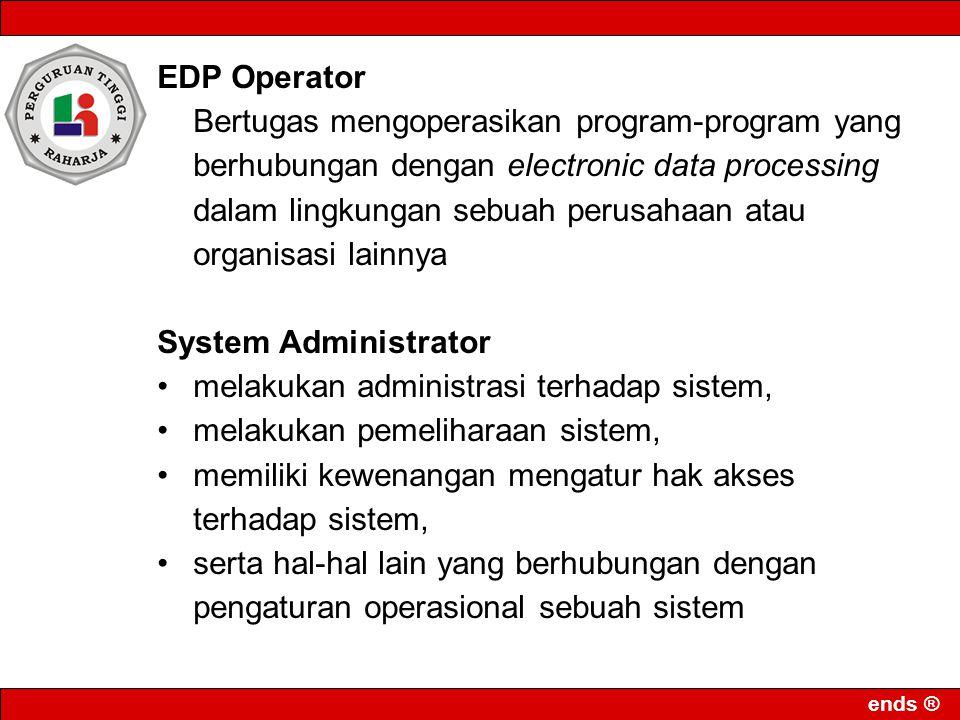 ends ® EDP Operator Bertugas mengoperasikan program-program yang berhubungan dengan electronic data processing dalam lingkungan sebuah perusahaan atau