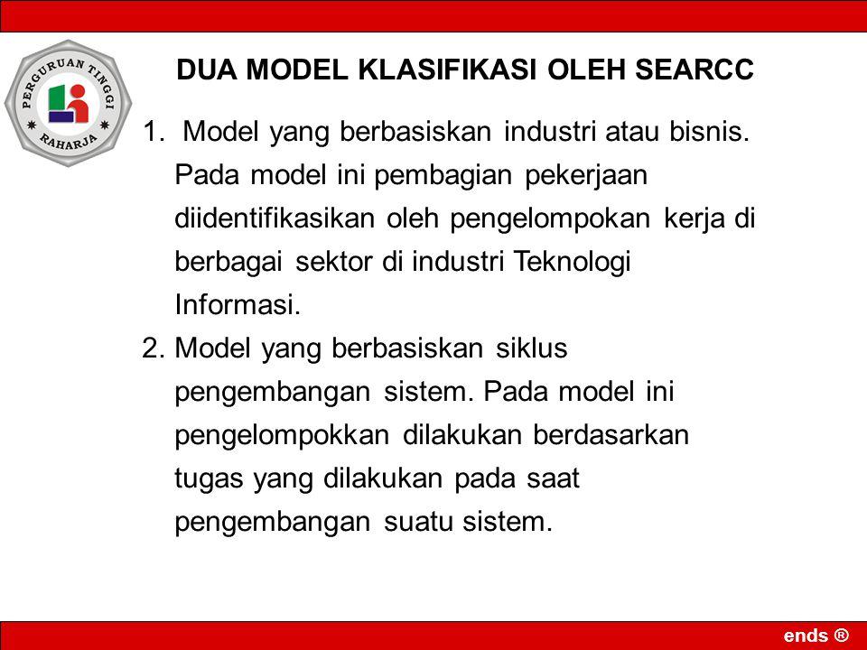 ends ® DUA MODEL KLASIFIKASI OLEH SEARCC 1. Model yang berbasiskan industri atau bisnis. Pada model ini pembagian pekerjaan diidentifikasikan oleh pen