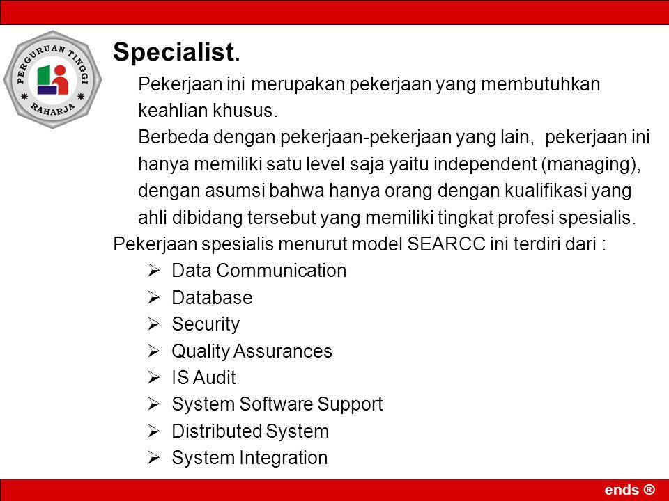 ends ® Specialist. Pekerjaan ini merupakan pekerjaan yang membutuhkan keahlian khusus. Berbeda dengan pekerjaan-pekerjaan yang lain, pekerjaan ini han