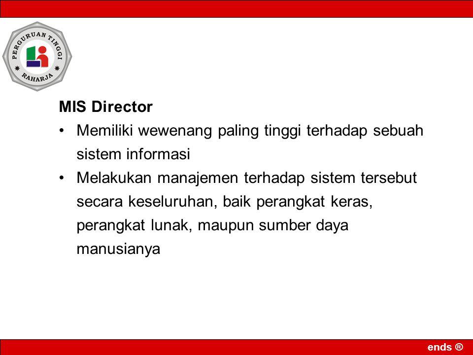 ends ® MIS Director Memiliki wewenang paling tinggi terhadap sebuah sistem informasi Melakukan manajemen terhadap sistem tersebut secara keseluruhan,
