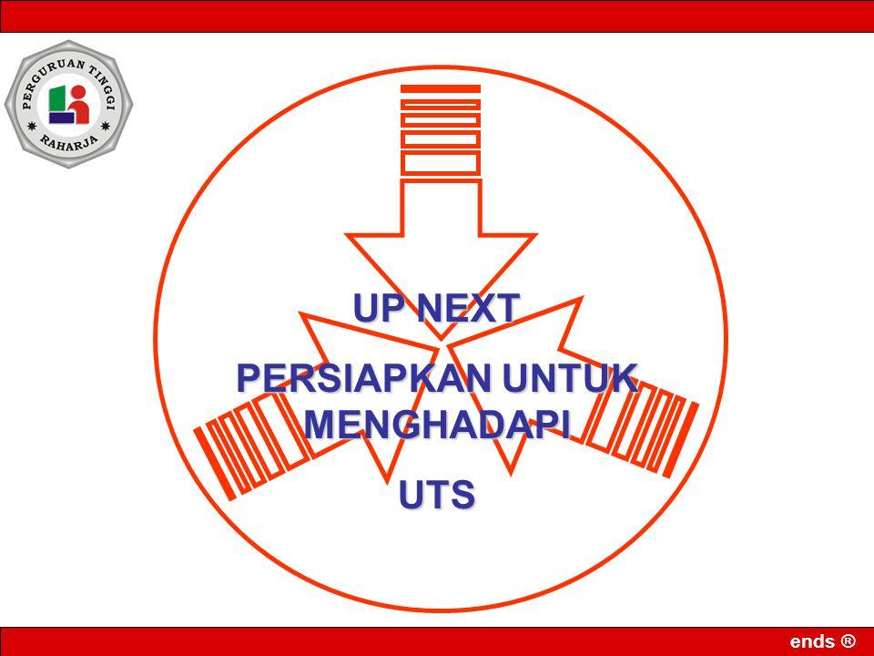 ends ® UP NEXT PERSIAPKAN UNTUK MENGHADAPI UTS