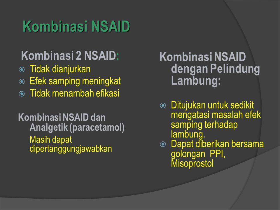 Kombinasi NSAID Kombinasi 2 NSAID:  Tidak dianjurkan  Efek samping meningkat  Tidak menambah efikasi Kombinasi NSAID dan Analgetik (paracetamol) Masih dapat dipertanggungjawabkan Kombinasi NSAID dengan Pelindung Lambung:  Ditujukan untuk sedikit mengatasi masalah efek samping terhadap lambung.