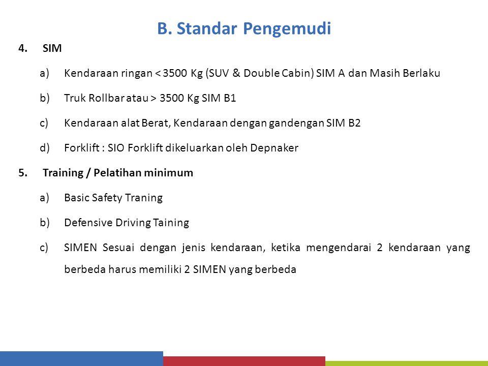 B. Standar Pengemudi 4.SIM a)Kendaraan ringan < 3500 Kg (SUV & Double Cabin) SIM A dan Masih Berlaku b)Truk Rollbar atau > 3500 Kg SIM B1 c)Kendaraan