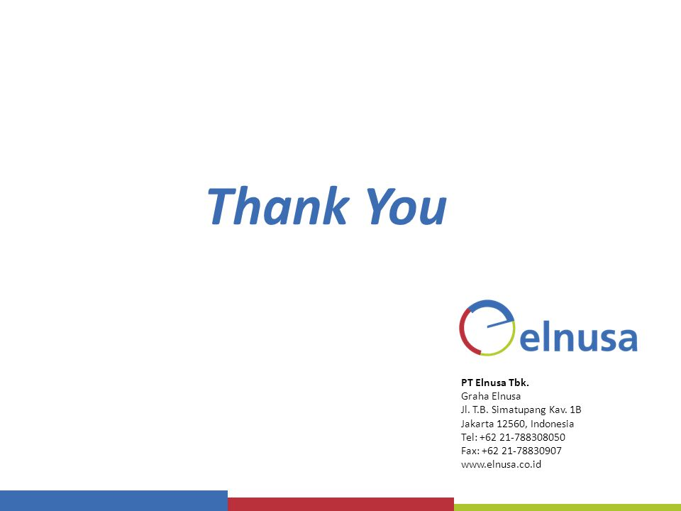 PT Elnusa Tbk. Graha Elnusa Jl. T.B. Simatupang Kav. 1B Jakarta 12560, Indonesia Tel: +62 21-788308050 Fax: +62 21-78830907 www.elnusa.co.id Thank You