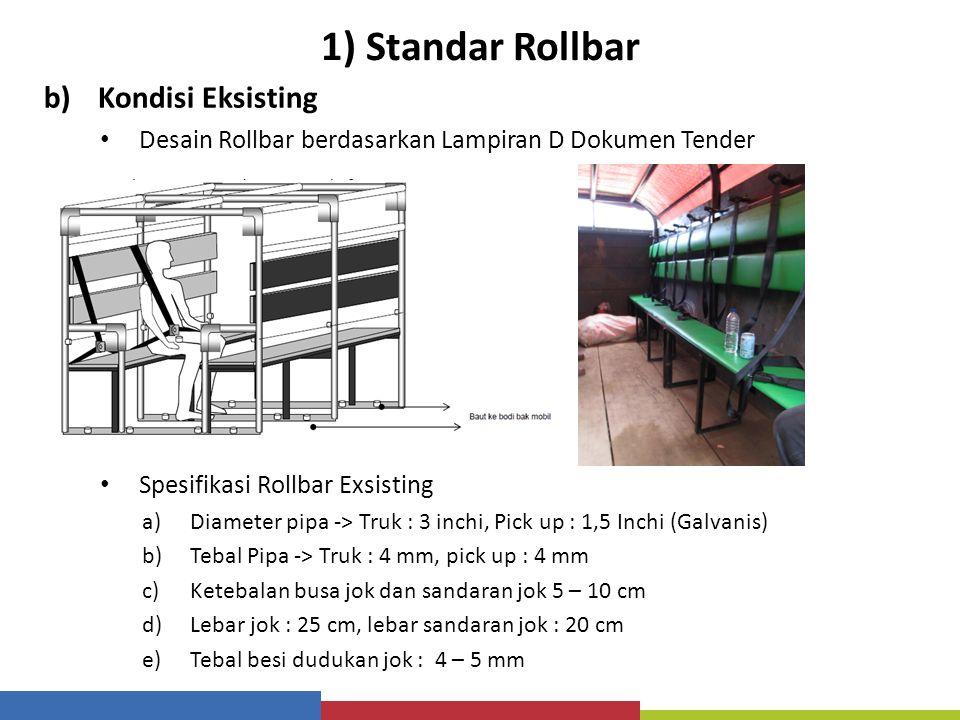1) Standar Rollbar b)Kondisi Eksisting Desain Rollbar berdasarkan Lampiran D Dokumen Tender Spesifikasi Rollbar Exsisting a)Diameter pipa -> Truk : 3