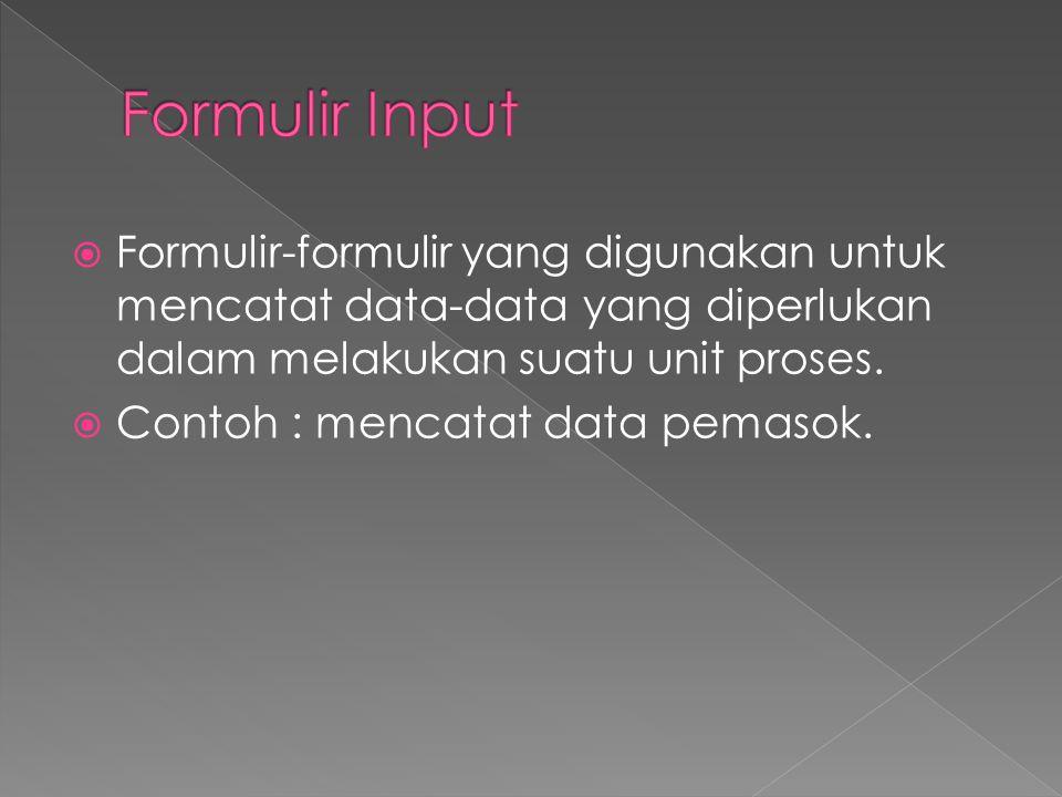  Formulir-formulir yang digunakan untuk mencatat data-data yang diperlukan dalam melakukan suatu unit proses.  Contoh : mencatat data pemasok.