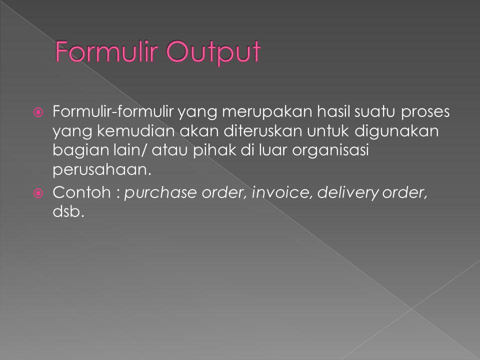  Formulir-formulir yang merupakan hasil suatu proses yang kemudian akan diteruskan untuk digunakan bagian lain/ atau pihak di luar organisasi perusah