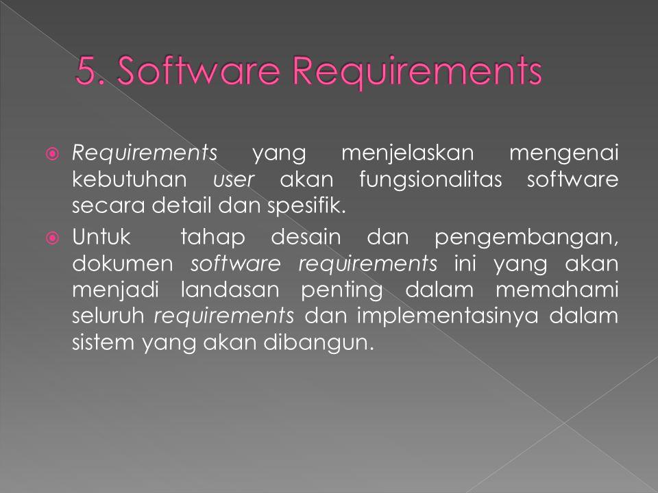  Requirements yang menjelaskan mengenai kebutuhan user akan fungsionalitas software secara detail dan spesifik.  Untuk tahap desain dan pengembangan