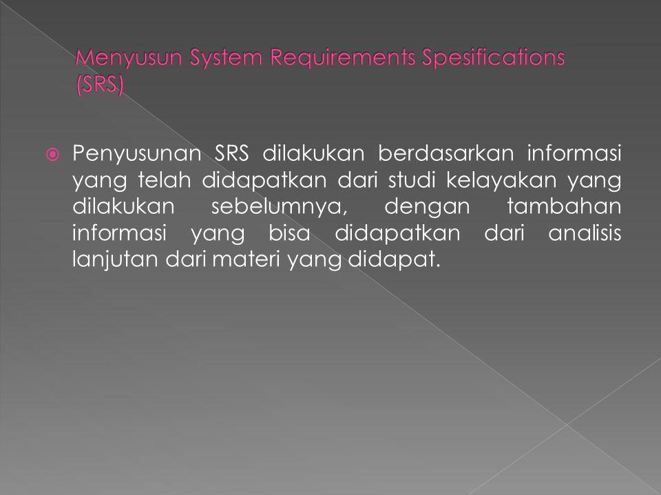  Penyusunan SRS dilakukan berdasarkan informasi yang telah didapatkan dari studi kelayakan yang dilakukan sebelumnya, dengan tambahan informasi yang