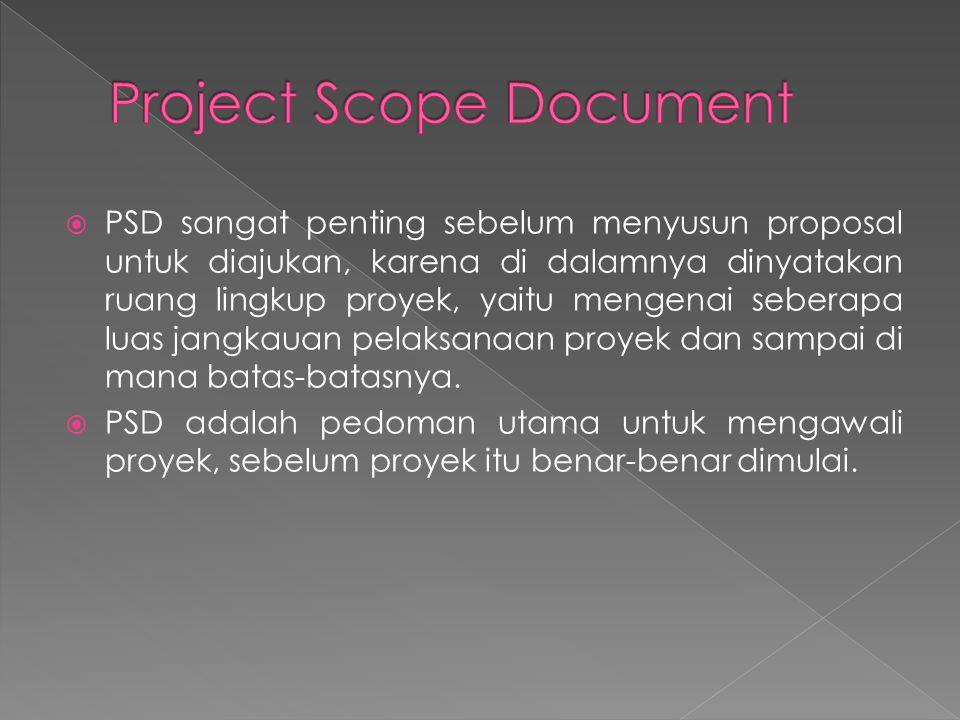  PSD sangat penting sebelum menyusun proposal untuk diajukan, karena di dalamnya dinyatakan ruang lingkup proyek, yaitu mengenai seberapa luas jangka