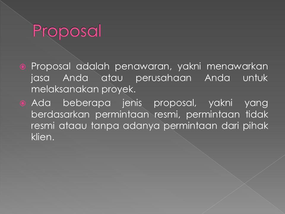  Proposal adalah penawaran, yakni menawarkan jasa Anda atau perusahaan Anda untuk melaksanakan proyek.  Ada beberapa jenis proposal, yakni yang berd