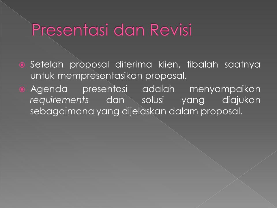  Setelah proposal diterima klien, tibalah saatnya untuk mempresentasikan proposal.  Agenda presentasi adalah menyampaikan requirements dan solusi ya