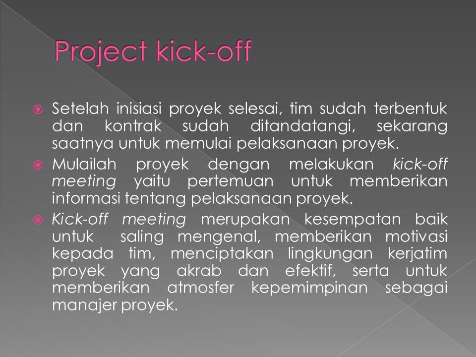  Setelah inisiasi proyek selesai, tim sudah terbentuk dan kontrak sudah ditandatangi, sekarang saatnya untuk memulai pelaksanaan proyek.  Mulailah p