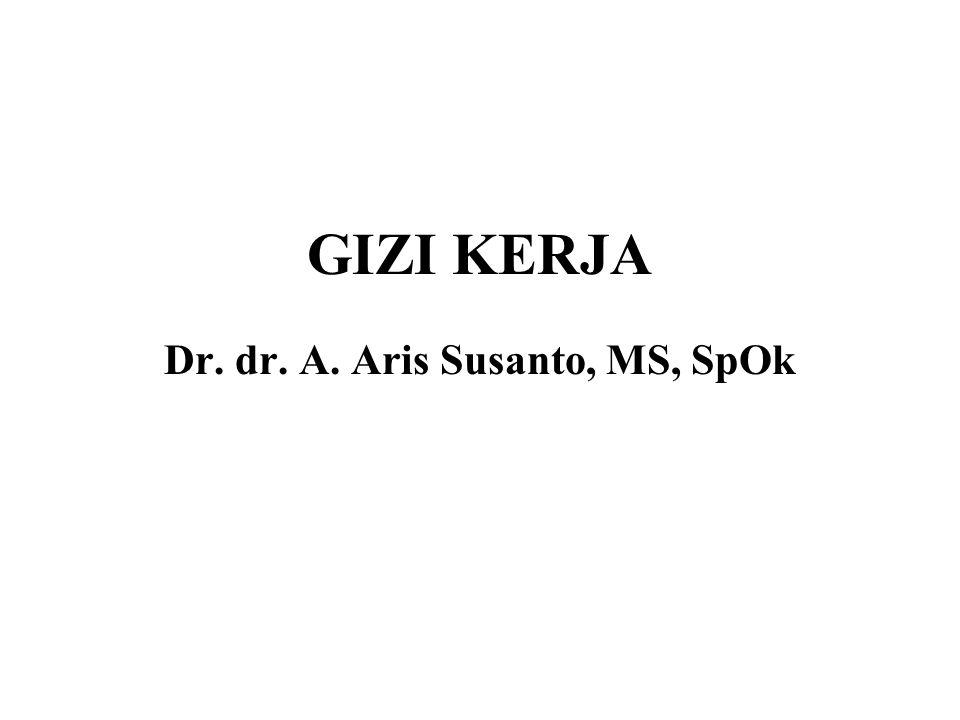 GIZI KERJA Dr. dr. A. Aris Susanto, MS, SpOk