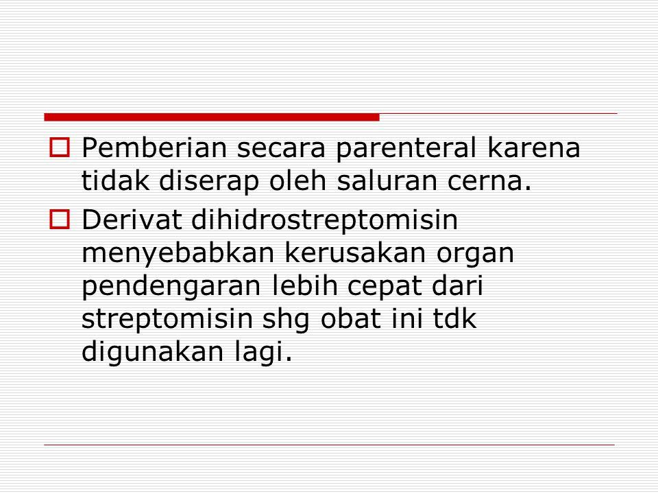  Pemberian secara parenteral karena tidak diserap oleh saluran cerna.  Derivat dihidrostreptomisin menyebabkan kerusakan organ pendengaran lebih cep