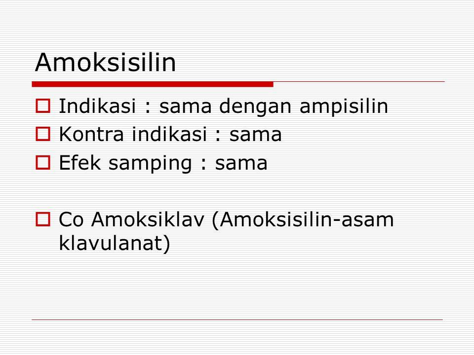 Amoksisilin  Indikasi : sama dengan ampisilin  Kontra indikasi : sama  Efek samping : sama  Co Amoksiklav (Amoksisilin-asam klavulanat)
