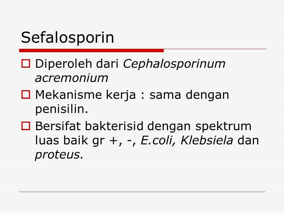 Sefalosporin  Diperoleh dari Cephalosporinum acremonium  Mekanisme kerja : sama dengan penisilin.  Bersifat bakterisid dengan spektrum luas baik gr