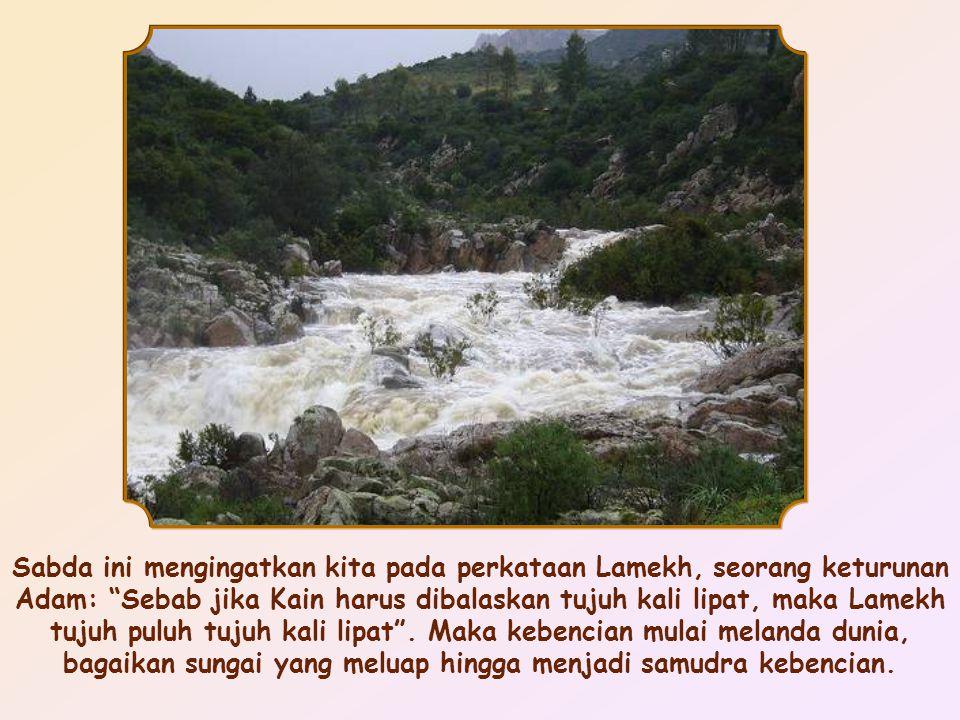 Sabda ini mengingatkan kita pada perkataan Lamekh, seorang keturunan Adam: Sebab jika Kain harus dibalaskan tujuh kali lipat, maka Lamekh tujuh puluh tujuh kali lipat .