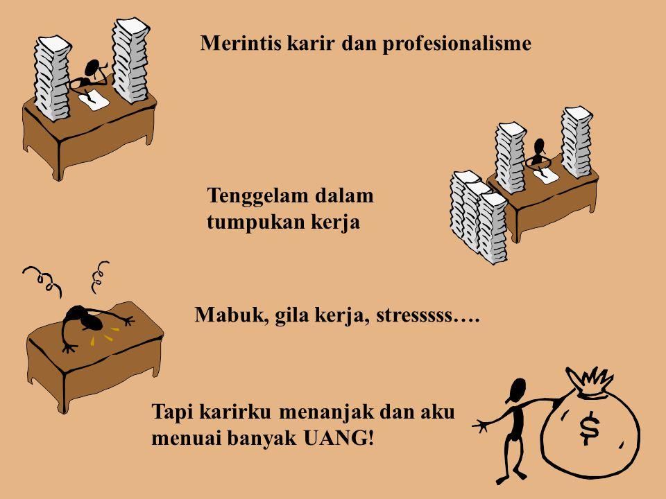 Merintis karir dan profesionalisme Tenggelam dalam tumpukan kerja Mabuk, gila kerja, stresssss….
