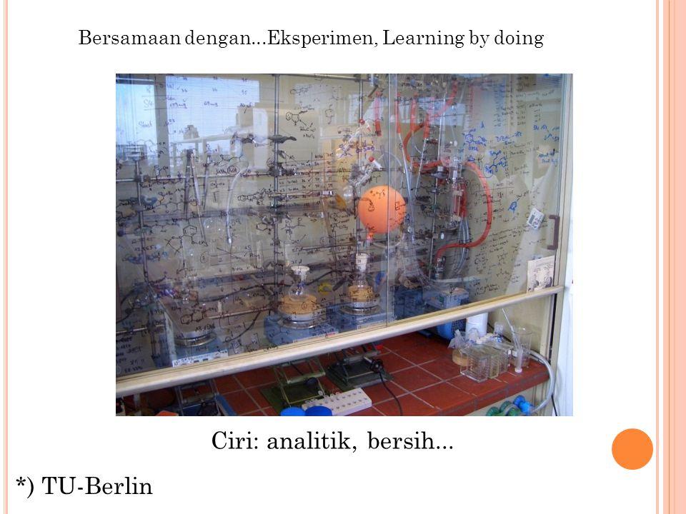 Bersamaan dengan...Eksperimen, Learning by doing *) TU-Berlin Ciri: analitik, bersih...