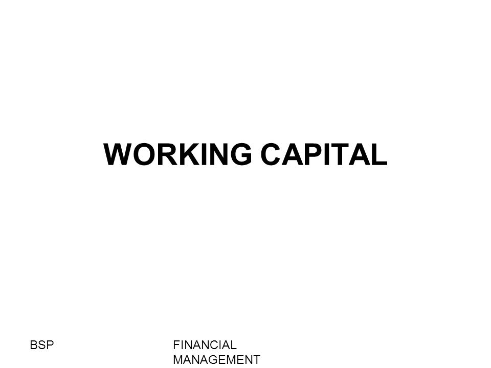 WORKING CAPITAL FINANCIAL MANAGEMENT BSP