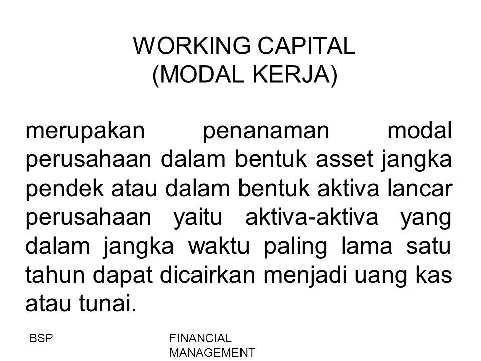 FINANCIAL MANAGEMENT WORKING CAPITAL (MODAL KERJA) merupakan penanaman modal perusahaan dalam bentuk asset jangka pendek atau dalam bentuk aktiva lanc