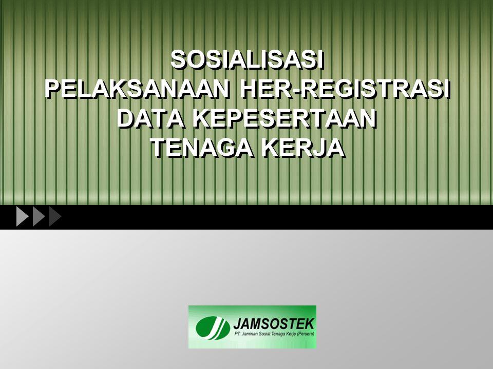 PENGERTIAN Her-registrasi adalah pendataan ulang data tenaga kerja peserta Jamsostek aktif sehingga menjadi data lengkap yang dapat dipertanggungjawabkan akurasinya /validitasnya yang mempunyai aspek legalitas hukum.