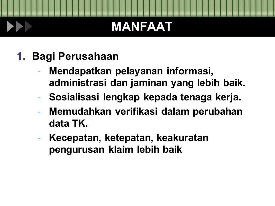 MANFAAT 1.Bagi Perusahaan -Mendapatkan pelayanan informasi, administrasi dan jaminan yang lebih baik. -Sosialisasi lengkap kepada tenaga kerja. -Memud